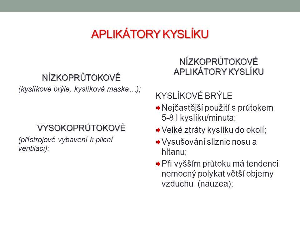 APLIKÁTORY KYSLÍKU NÍZKOPRŮTOKOVÉ (kyslíkové brýle, kyslíková maska…);VYSOKOPRŮTOKOVÉ (přístrojové vybavení k plicní ventilaci); NÍZKOPRŮTOKOVÉ APLIKÁ