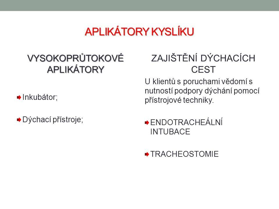 APLIKÁTORY KYSLÍKU VYSOKOPRŮTOKOVÉ APLIKÁTORY Inkubátor; Dýchací přístroje; ZAJIŠTĚNÍ DÝCHACÍCH CEST U klientů s poruchami vědomí s nutností podpory d