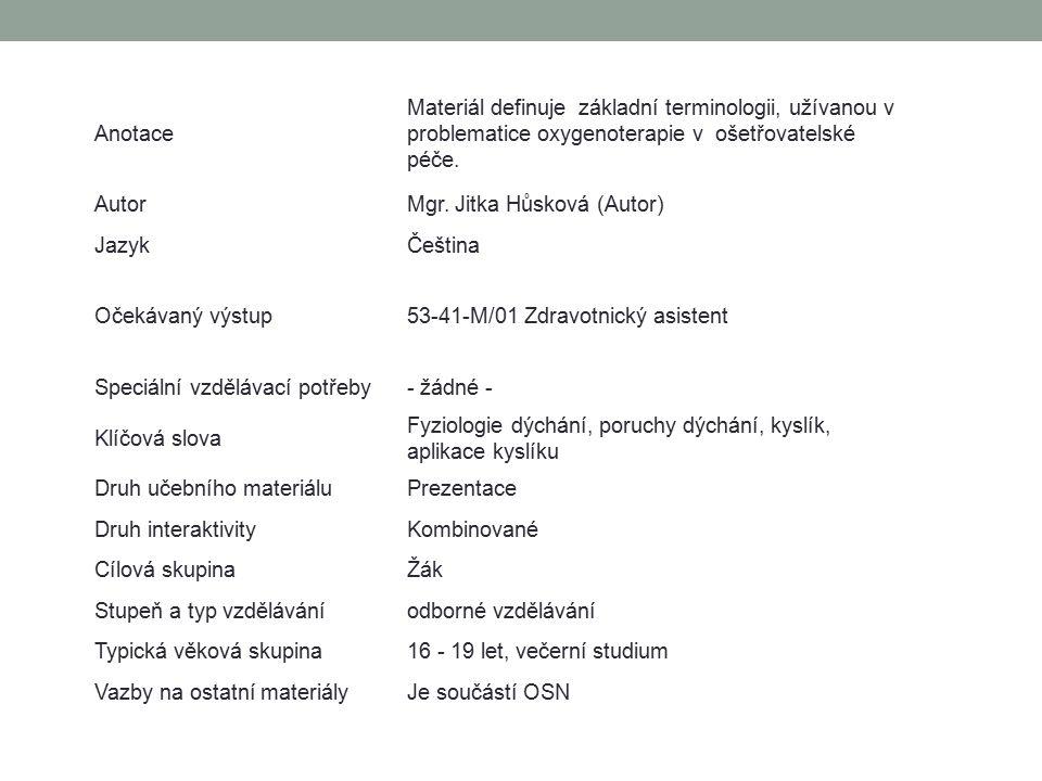 Anotace Materiál definuje základní terminologii, užívanou v problematice oxygenoterapie v ošetřovatelské péče. AutorMgr. Jitka Hůsková (Autor) JazykČe