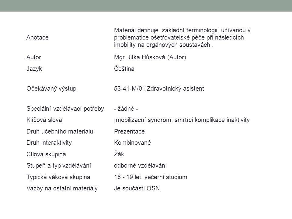 Anotace Materiál definuje základní terminologii, užívanou v problematice ošetřovatelské péče při následcích imobility na orgánových soustavách. AutorM