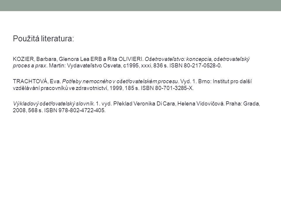 Použitá literatura: KOZIER, Barbara, Glenora Lea ERB a Rita OLIVIERI. Ošetrovateľstvo: koncepcia, ošetrovateľský proces a prax. Martin: Vydavateľstvo