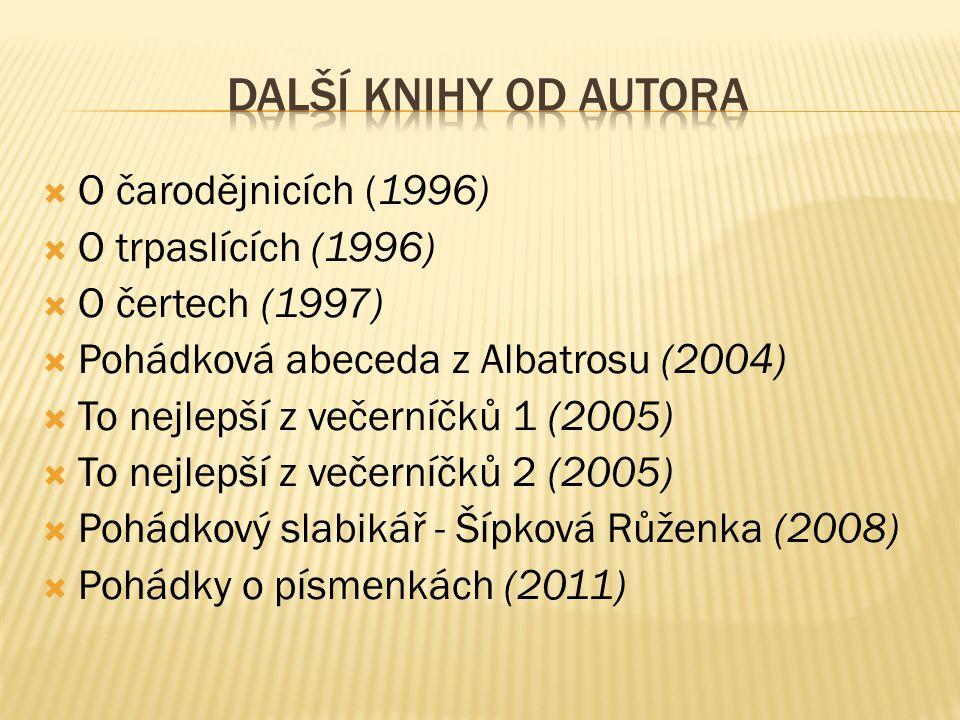 O čarodějnicích (1996)  O trpaslících (1996)  O čertech (1997)  Pohádková abeceda z Albatrosu (2004)  To nejlepší z večerníčků 1 (2005)  To nejlepší z večerníčků 2 (2005)  Pohádkový slabikář - Šípková Růženka (2008)  Pohádky o písmenkách (2011)