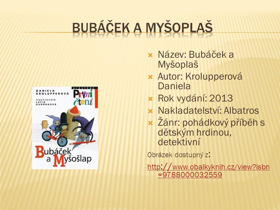  Název: Bubáček a Myšoplaš  Autor: Krolupperová Daniela  Rok vydání: 2013  Nakladatelství: Albatros  Žánr: pohádkový příběh s dětským hrdinou, de