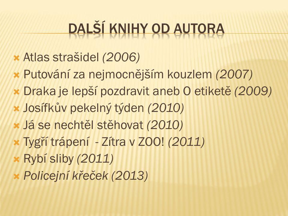  Atlas strašidel (2006)  Putování za nejmocnějším kouzlem (2007)  Draka je lepší pozdravit aneb O etiketě (2009)  Josífkův pekelný týden (2010)  Já se nechtěl stěhovat (2010)  Tygří trápení - Zítra v ZOO.