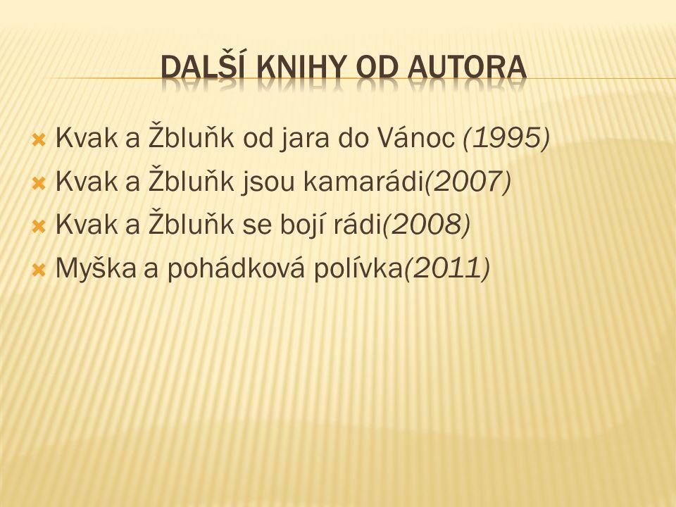  Kvak a Žbluňk od jara do Vánoc (1995)  Kvak a Žbluňk jsou kamarádi(2007)  Kvak a Žbluňk se bojí rádi(2008)  Myška a pohádková polívka(2011)
