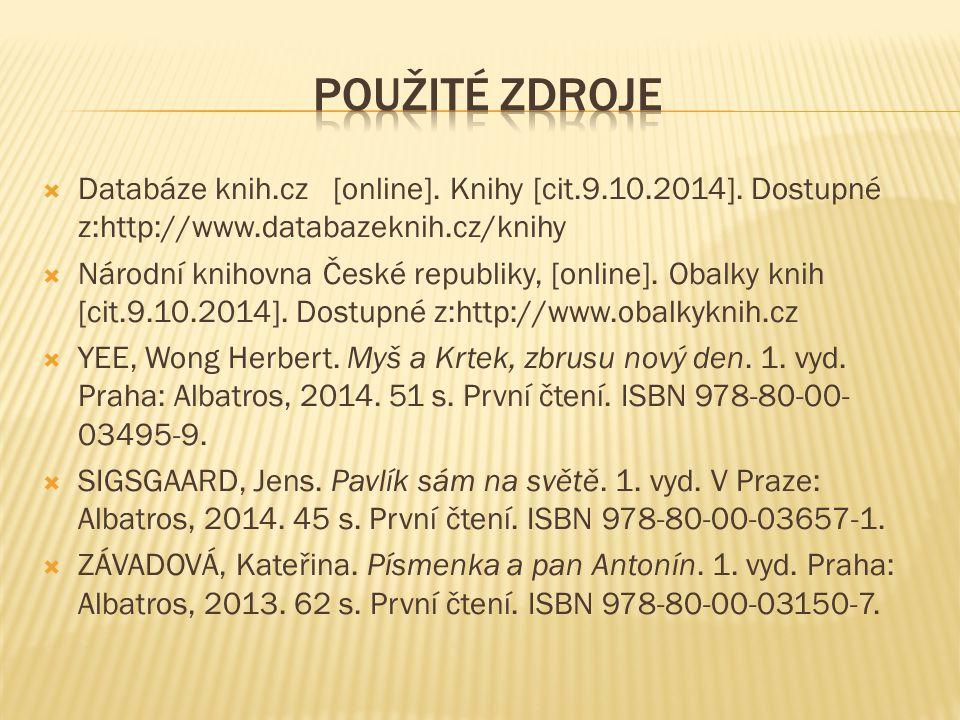  Databáze knih.cz [online]. Knihy [cit.9.10.2014]. Dostupné z:http://www.databazeknih.cz/knihy  Národní knihovna České republiky, [online]. Obalky k