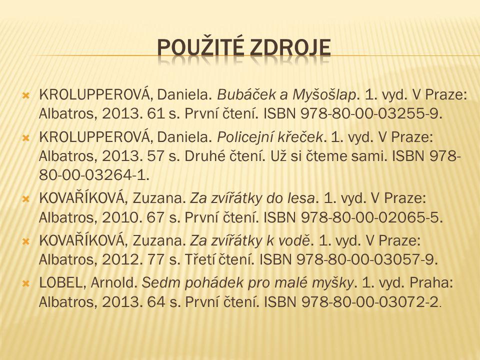  KROLUPPEROVÁ, Daniela. Bubáček a Myšošlap. 1. vyd. V Praze: Albatros, 2013. 61 s. První čtení. ISBN 978-80-00-03255-9.  KROLUPPEROVÁ, Daniela. Poli