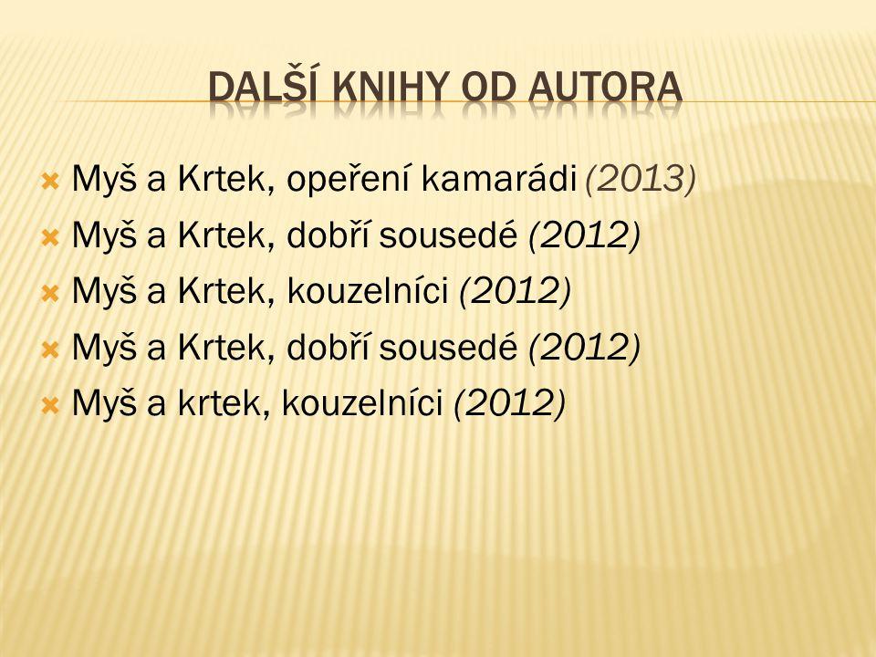  Myš a Krtek, opeření kamarádi (2013)  Myš a Krtek, dobří sousedé (2012)  Myš a Krtek, kouzelníci (2012)  Myš a Krtek, dobří sousedé (2012)  Myš a krtek, kouzelníci (2012)