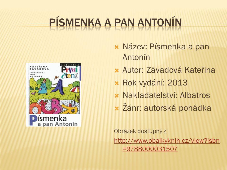  Název: Písmenka a pan Antonín  Autor: Závadová Kateřina  Rok vydání: 2013  Nakladatelství: Albatros  Žánr: autorská pohádka Obrázek dostupný z: