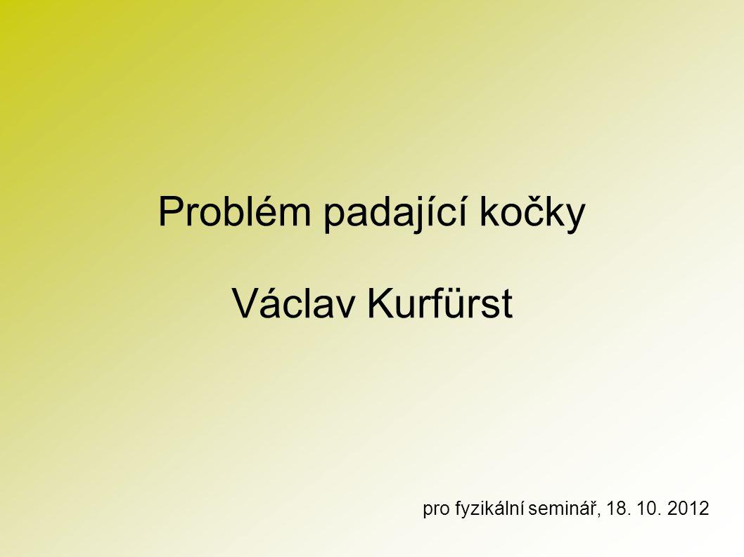 Problém padající kočky Václav Kurfürst pro fyzikální seminář, 18. 10. 2012