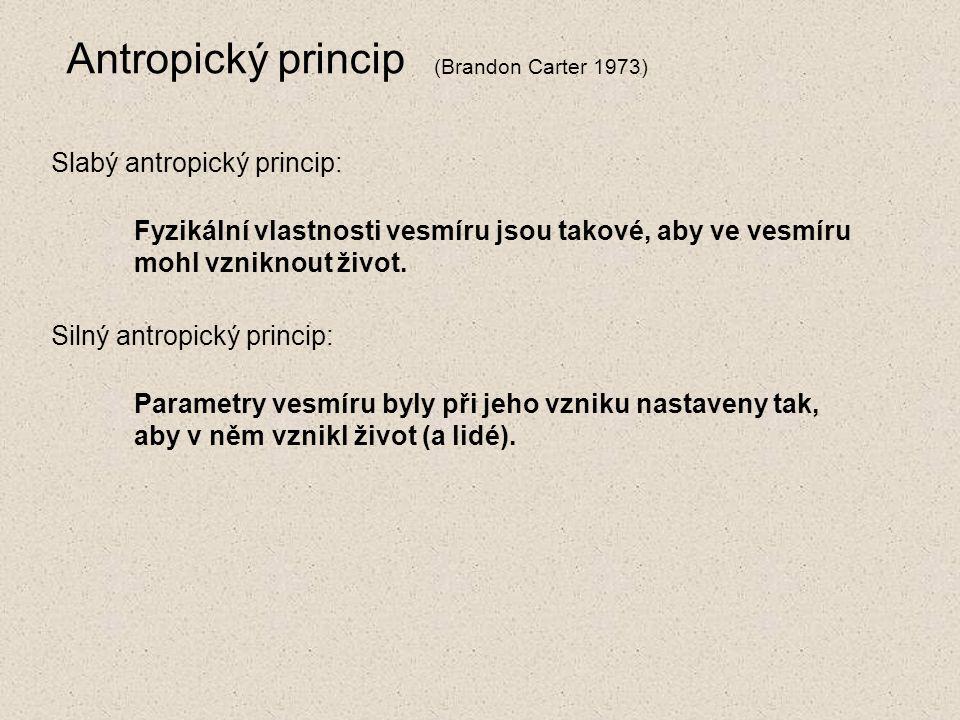 Antropický princip Fyzikální vlastnosti vesmíru jsou takové, aby ve vesmíru mohl vzniknout život.