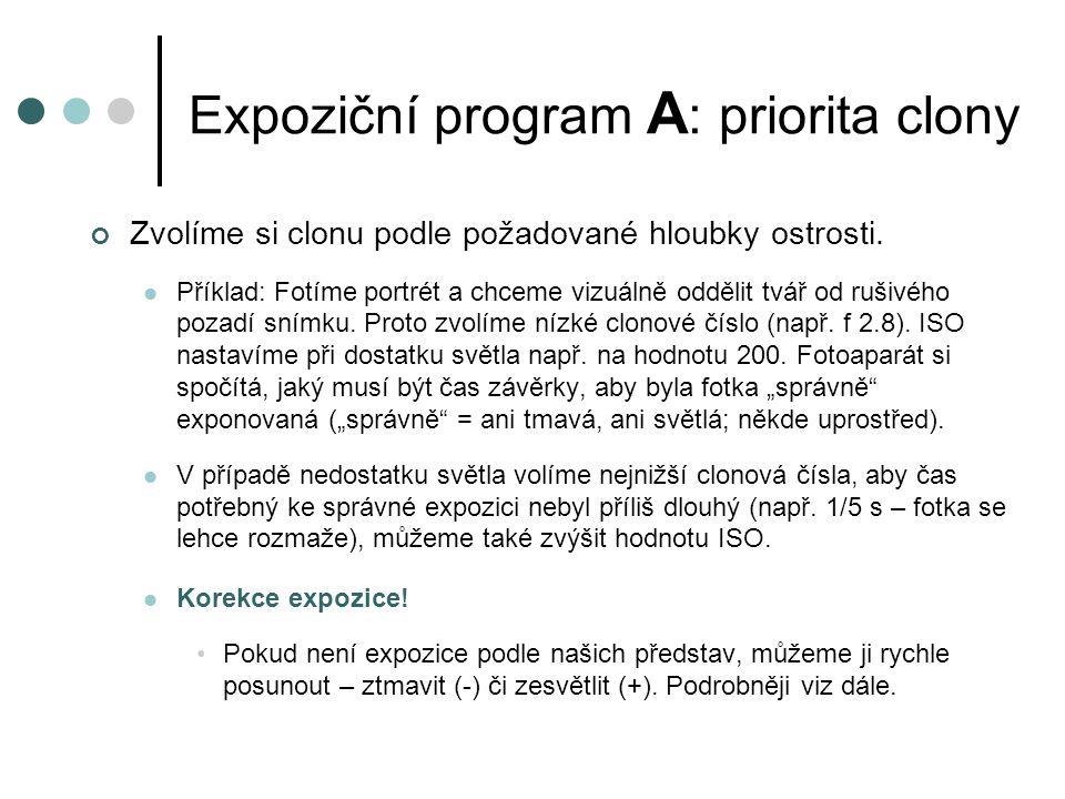 Expoziční program A : priorita clony Zvolíme si clonu podle požadované hloubky ostrosti.