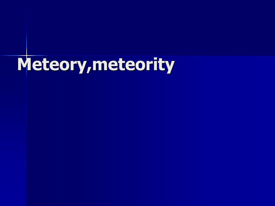 Meteory Meteory Světelné jevy ( létavice) Světelné jevy ( létavice) Vznik : při průletu meteoridu zemskou atmosférou Vznik : při průletu meteoridu zemskou atmosférou Vznik ve výšce 80-110 km nad povrchem Země Vznik ve výšce 80-110 km nad povrchem Země Nejmenší meteory jsou vidět pouze teleskopem (teleskopické meteory) Nejmenší meteory jsou vidět pouze teleskopem (teleskopické meteory) Původ většinou kometární – křehký materiál Původ většinou kometární – křehký materiál Komety při oběhu kolem Slunce uvolňují molekuly plynů a částečky prachu Komety při oběhu kolem Slunce uvolňují molekuly plynů a částečky prachu Tato tělíska způsobují vznik meteoru Tato tělíska způsobují vznik meteoru