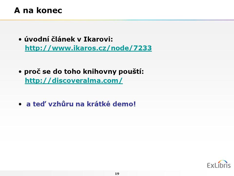 19 A na konec úvodní článek v Ikarovi: http://www.ikaros.cz/node/7233http://www.ikaros.cz/node/7233 proč se do toho knihovny pouští: http://discoveralma.com/http://discoveralma.com/ a teď vzhůru na krátké demo!