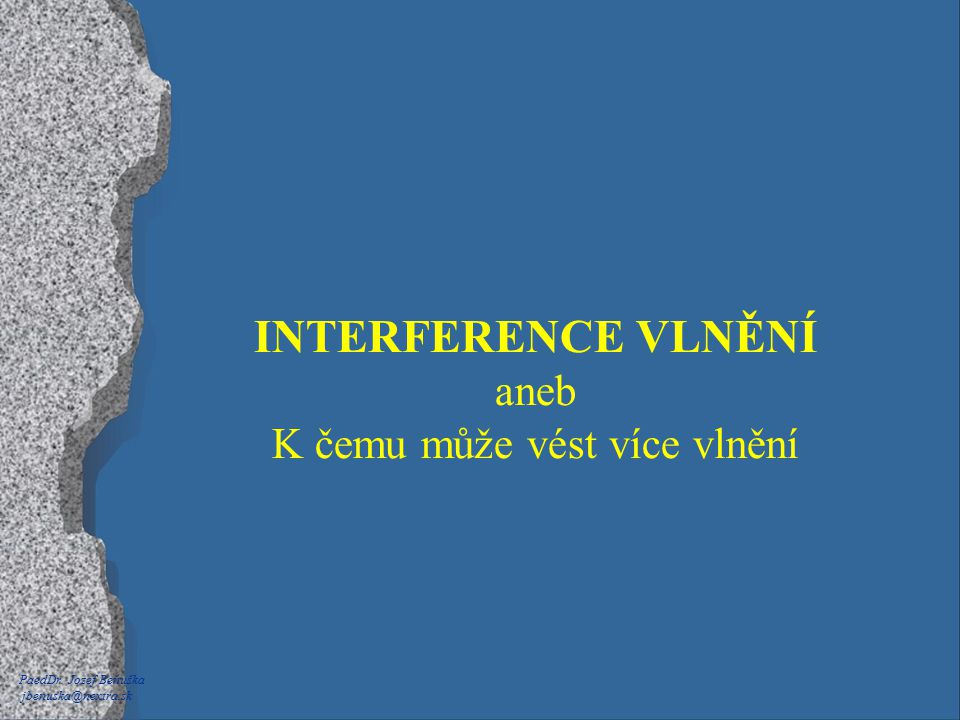 x y d Z2Z2 Z1Z1 Interference vlnění se stejnou fází Dráhový rozdíl interferujících vlnění je rovný čtyřná- sobku poloviny vlnové délky interferujících vlnění.