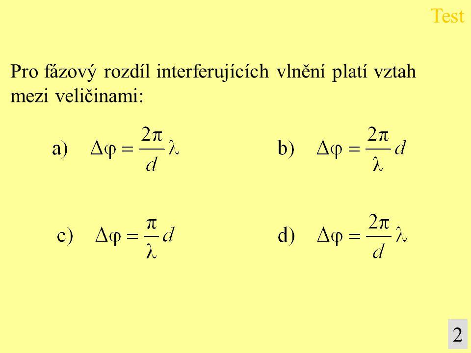 Pro fázový rozdíl interferujících vlnění platí vztah mezi veličinami: Test 2