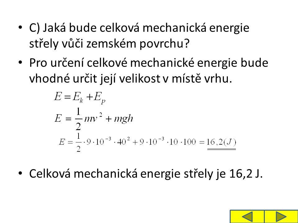 C) Jaká bude celková mechanická energie střely vůči zemském povrchu.