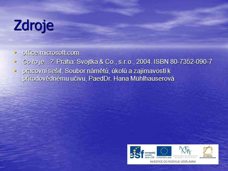 Zdroje office.microsoft.com. office.microsoft.com. Co to je...?. Praha: Svojtka & Co., s.r.o., 2004. ISBN 80-7352-090-7 Co to je...?. Praha: Svojtka &