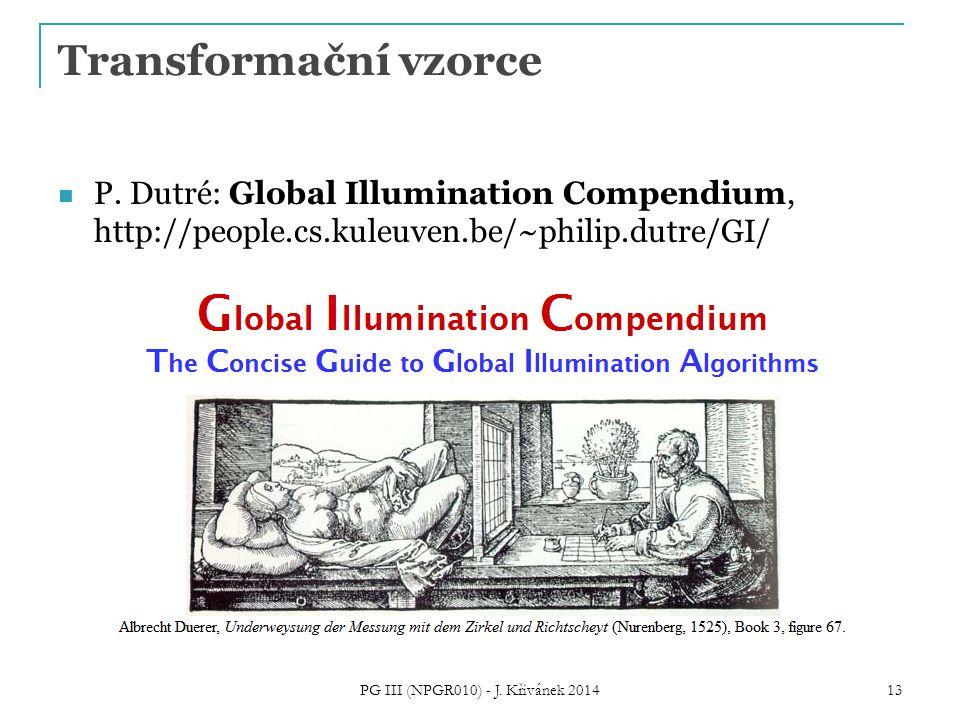 Transformační vzorce P. Dutré: Global Illumination Compendium, http://people.cs.kuleuven.be/~philip.dutre/GI/ PG III (NPGR010) - J. Křivánek 2014 13
