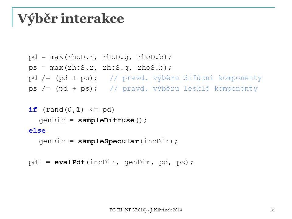 Výběr interakce pd = max(rhoD.r, rhoD.g, rhoD.b); ps = max(rhoS.r, rhoS.g, rhoS.b); pd /= (pd + ps); // pravd.