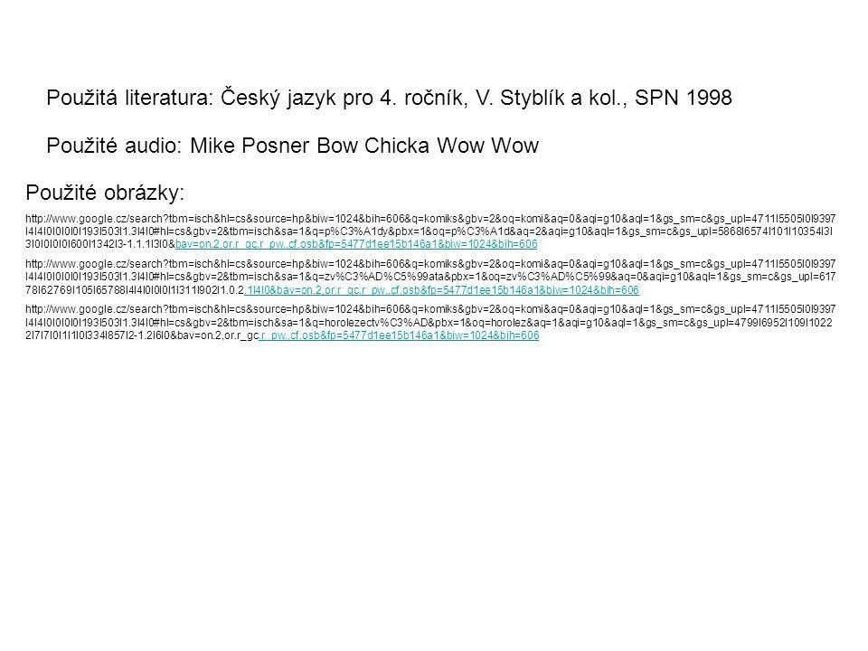 Použitá literatura: Český jazyk pro 4. ročník, V. Styblík a kol., SPN 1998 Použité audio: Mike Posner Bow Chicka Wow Wow Použité obrázky: http://www.g