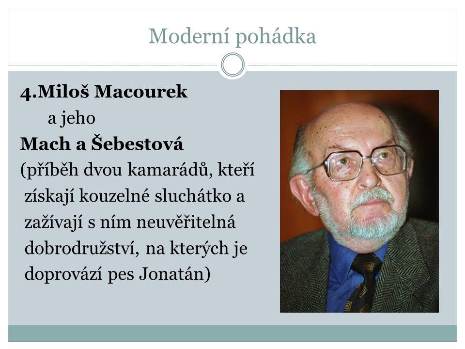 4.Miloš Macourek a jeho Mach a Šebestová (příběh dvou kamarádů, kteří získají kouzelné sluchátko a zažívají s ním neuvěřitelná dobrodružství, na kterých je doprovází pes Jonatán)