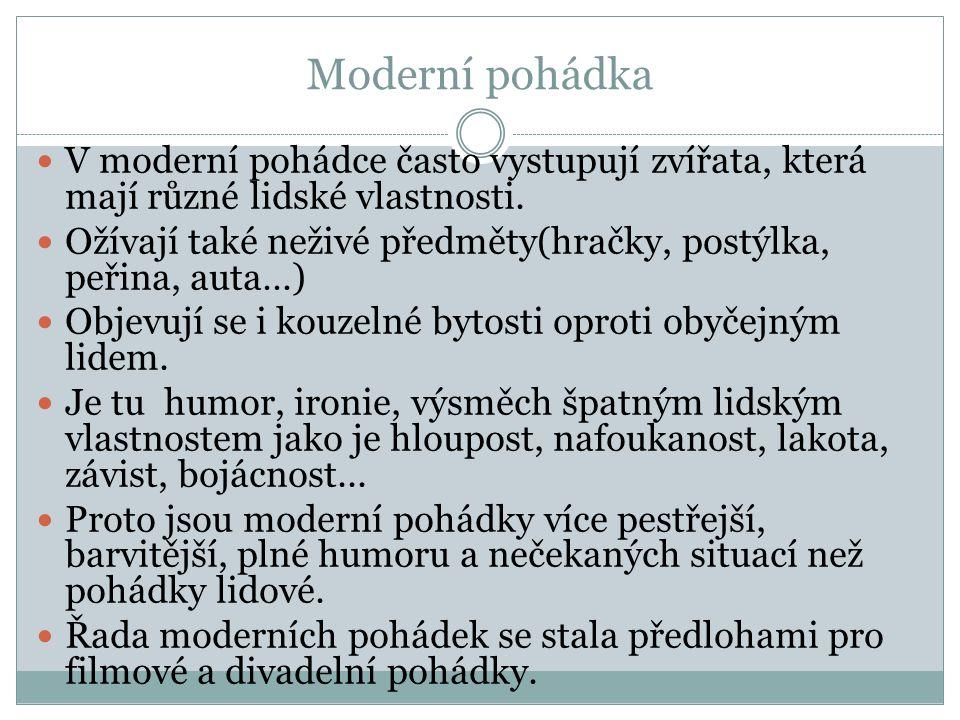Moderní pohádka V moderní pohádce často vystupují zvířata, která mají různé lidské vlastnosti.
