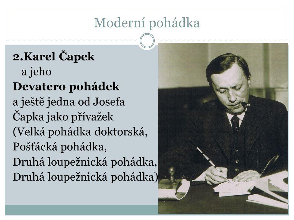 2.Karel Čapek a jeho Devatero pohádek a ještě jedna od Josefa Čapka jako přívažek (Velká pohádka doktorská, Pošťácká pohádka, Druhá loupežnická pohádka, Druhá loupežnická pohádka)