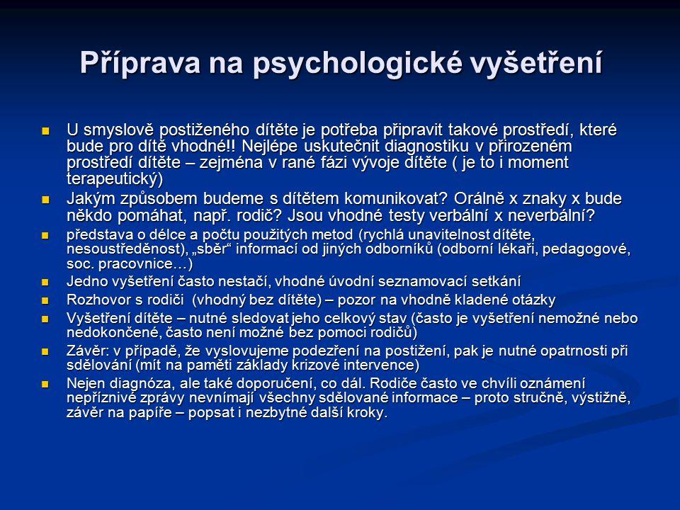 Příprava na psychologické vyšetření U smyslově postiženého dítěte je potřeba připravit takové prostředí, které bude pro dítě vhodné!! Nejlépe uskutečn