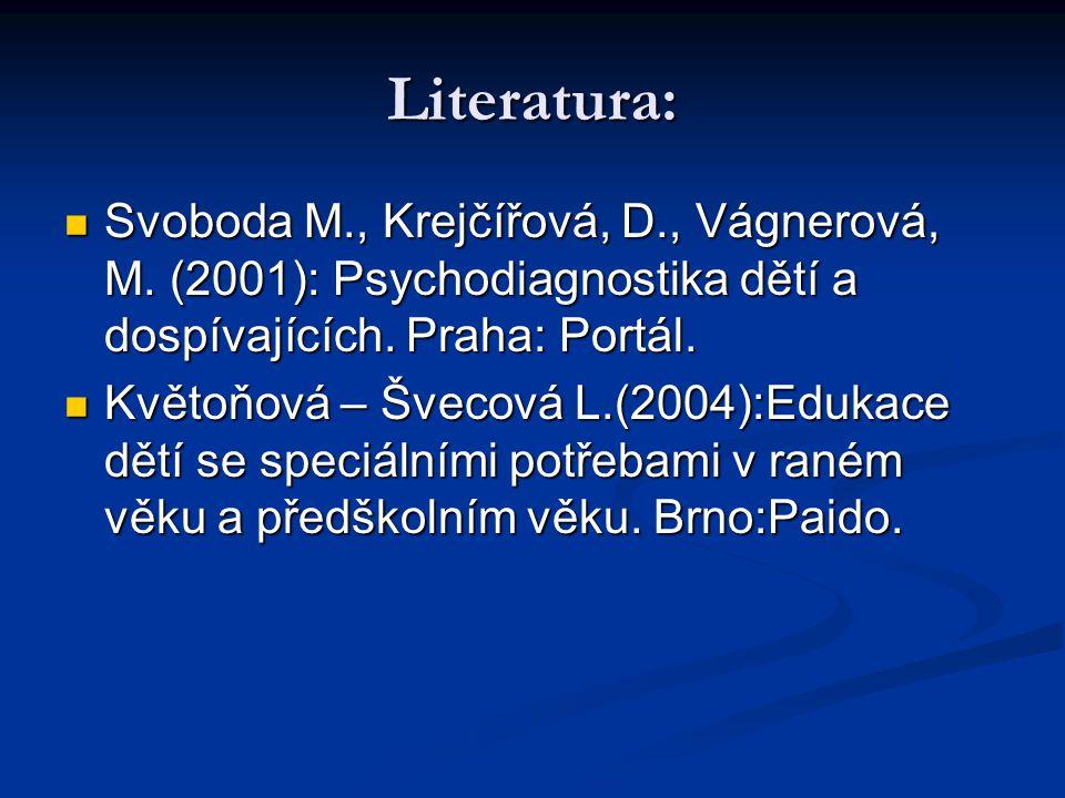 Literatura: Svoboda M., Krejčířová, D., Vágnerová, M. (2001): Psychodiagnostika dětí a dospívajících. Praha: Portál. Svoboda M., Krejčířová, D., Vágne