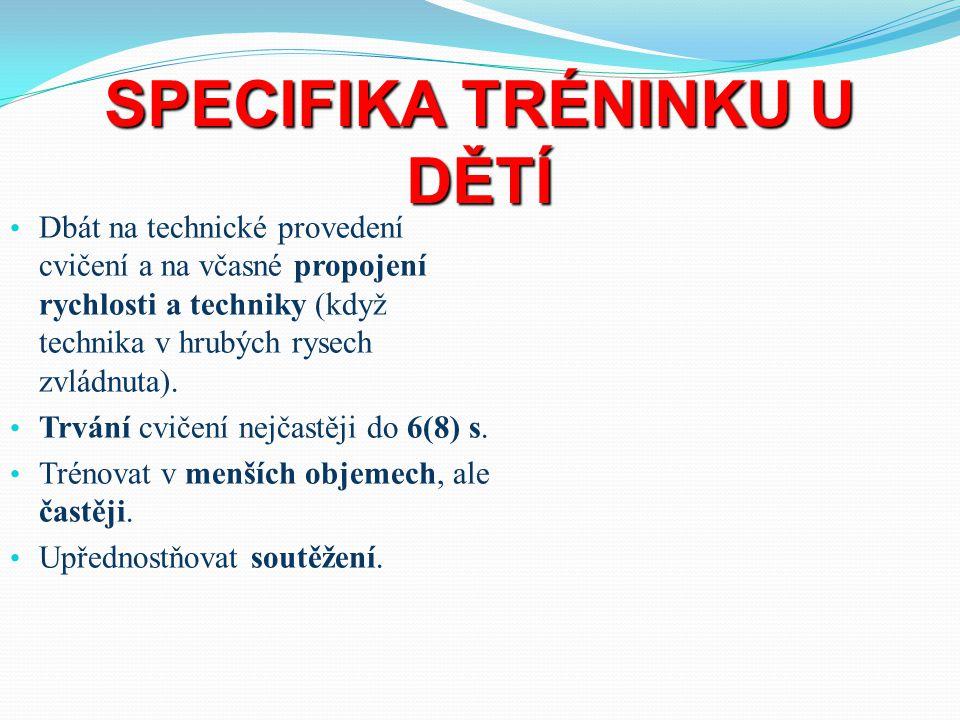 SPECIFIKA TRÉNINKU U DĚTÍ Dbát na technické provedení cvičení a na včasné propojení rychlosti a techniky (když technika v hrubých rysech zvládnuta). T