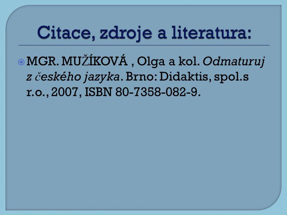  MGR. MU Ž ÍKOVÁ, Olga a kol. Odmaturuj z č eského jazyka.