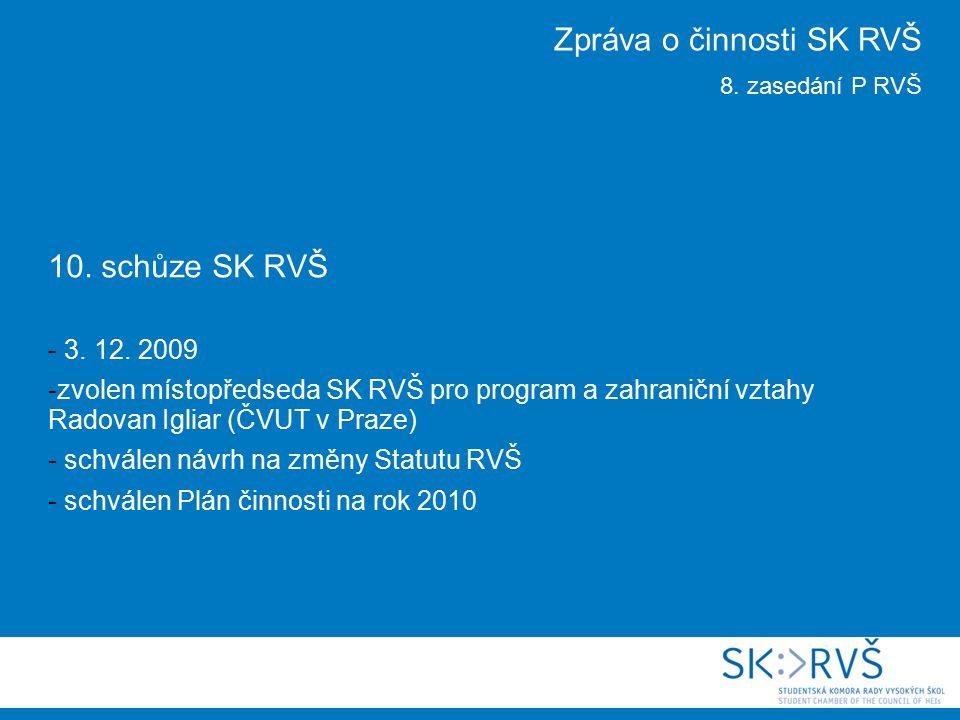 Plán činnosti 2010 - poziční dokument k Boloňskému procesu - poziční dokument k financování vysokého školství - novelizace Organizačního řádu SK RVŠ - aktivní spolupráce se studentskými organizacemi a studentskými komorami AS - hodnocení a zajišťování kvality na VŠ Zpráva o činnosti SK RVŠ 8.