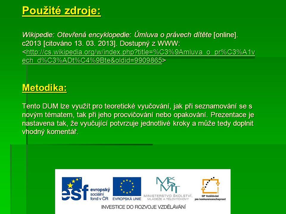 Použité zdroje: Wikipedie: Otevřená encyklopedie: Úmluva o právech dítěte [online]. c2013 [citováno 13. 03. 2013]. Dostupný z WWW: Metodika: Tento DUM