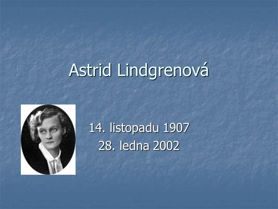 Astrid Lindgrenová 14. listopadu 1907 28. ledna 2002