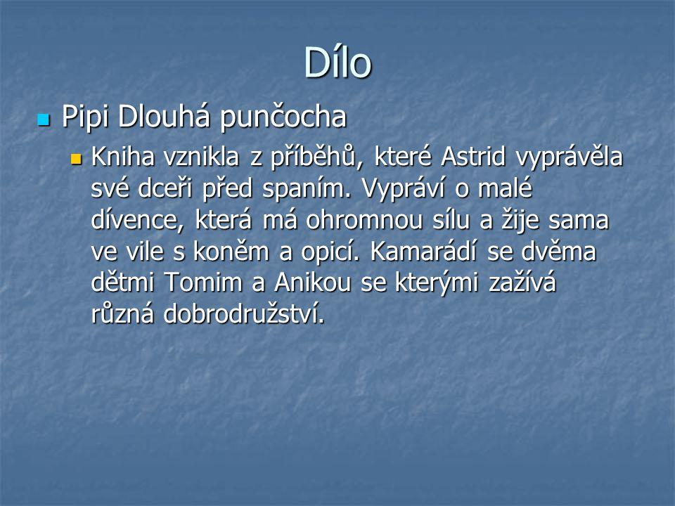 Dílo Pipi Dlouhá punčocha Pipi Dlouhá punčocha Kniha vznikla z příběhů, které Astrid vyprávěla své dceři před spaním.