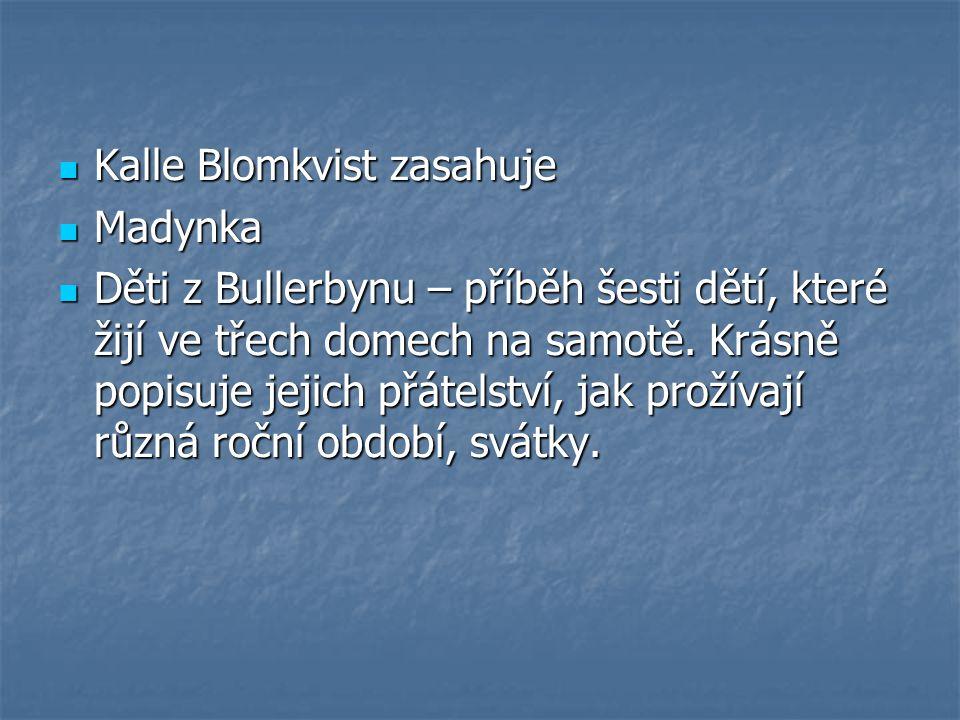 Kalle Blomkvist zasahuje Kalle Blomkvist zasahuje Madynka Madynka Děti z Bullerbynu – příběh šesti dětí, které žijí ve třech domech na samotě. Krásně