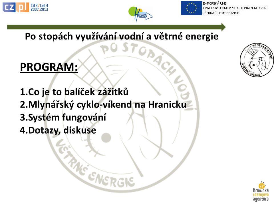 PROGRAM: 1.Co je to balíček zážitků 2.Mlynářský cyklo-víkend na Hranicku 3.Systém fungování 4.Dotazy, diskuse Po stopách využívání vodní a větrné energie