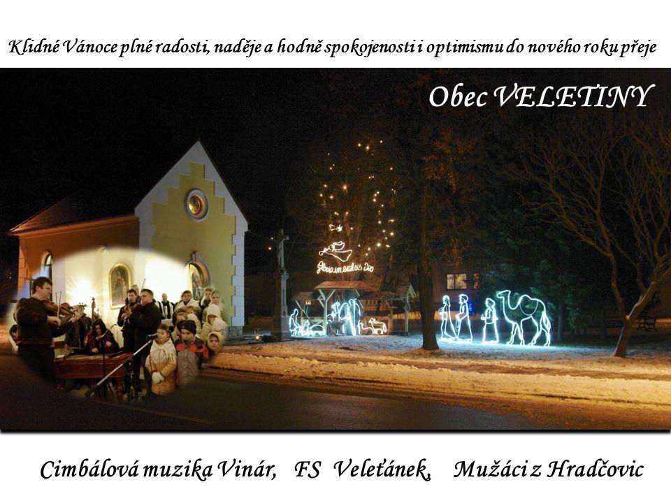 Klidné Vánoce plné radosti, naděje a hodně spokojenosti i optimismu do nového roku přeje Obec VELETINY Cimbálová muzika Vinár, FS Veleťánek, Mužáci z Hradčovic