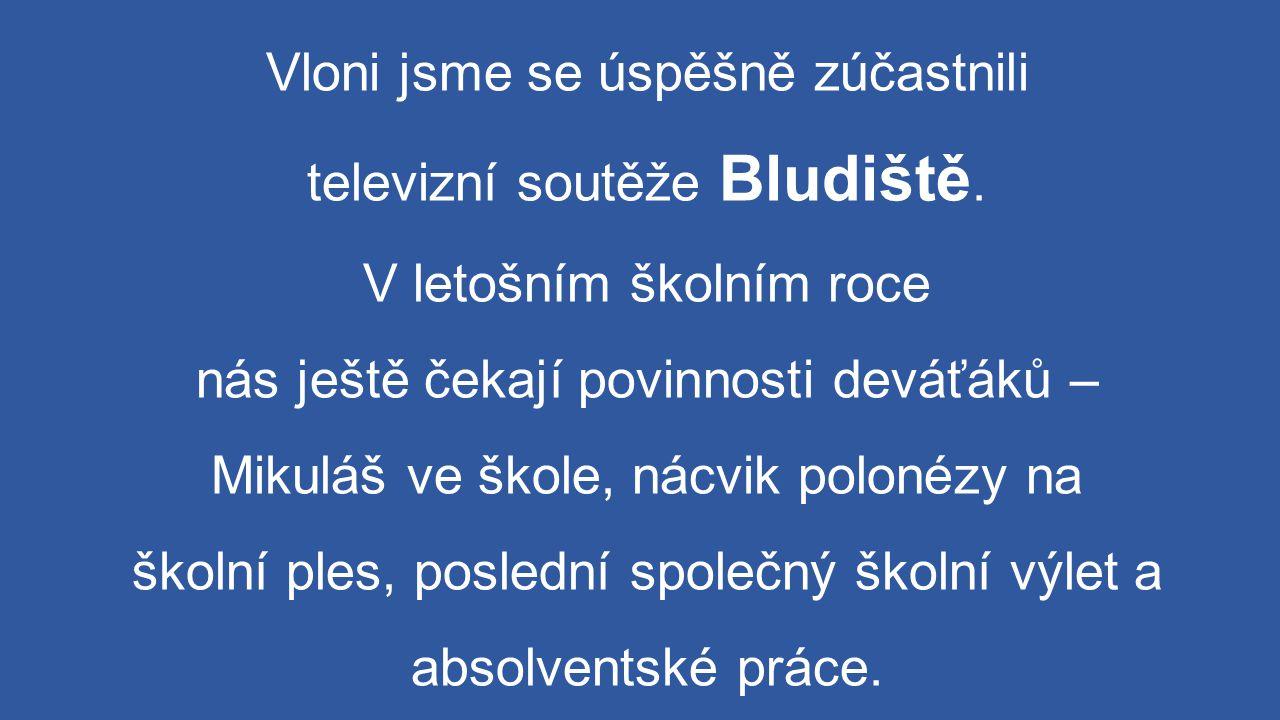Vloni jsme se úspěšně zúčastnili televizní soutěže Bludiště. V letošním školním roce nás ještě čekají povinnosti deváťáků – Mikuláš ve škole, nácvik p