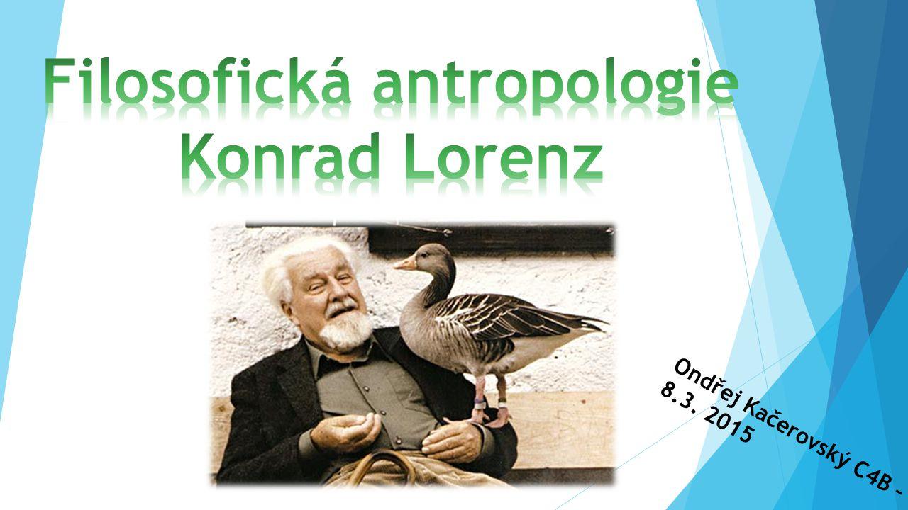 Obsah: Kondrad Lorenz Filosofická antropologie a Lorenz Osm smrtelných hříchů Zdroje