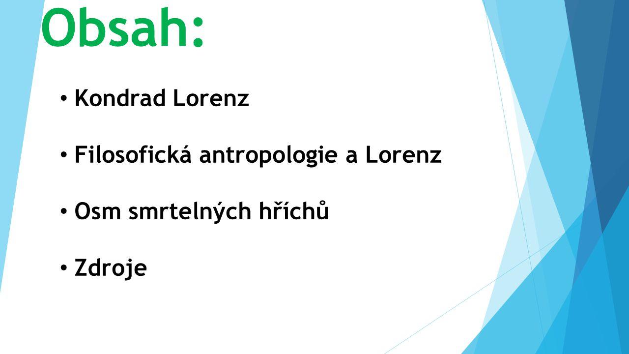 Konrad Lorenz-(1903-1989)  rakouský zoolog  zakladatel moderní etologie  hledal smysl lásky, důvěry, i agrese či nenávisti v lidském světě  1973- Nobelova cena za fyziologii a medicínu