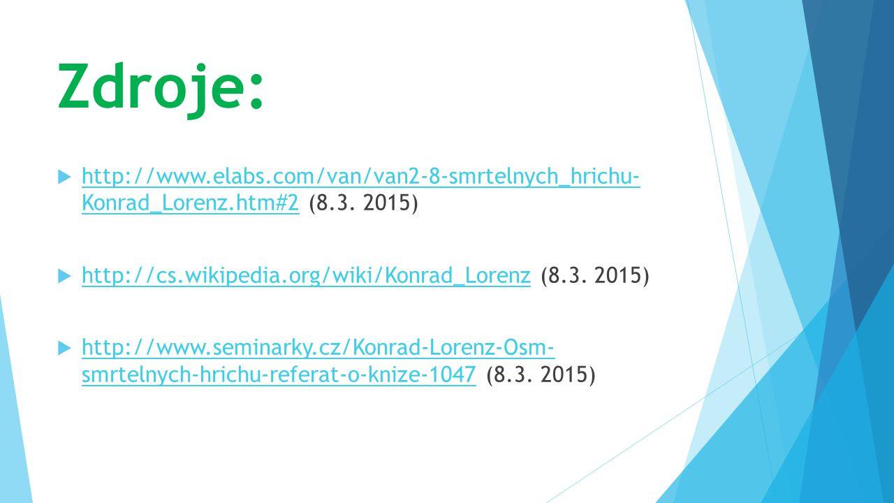 Zdroje:  http://www.elabs.com/van/van2-8-smrtelnych_hrichu- Konrad_Lorenz.htm#2 (8.3. 2015) http://www.elabs.com/van/van2-8-smrtelnych_hrichu- Konrad
