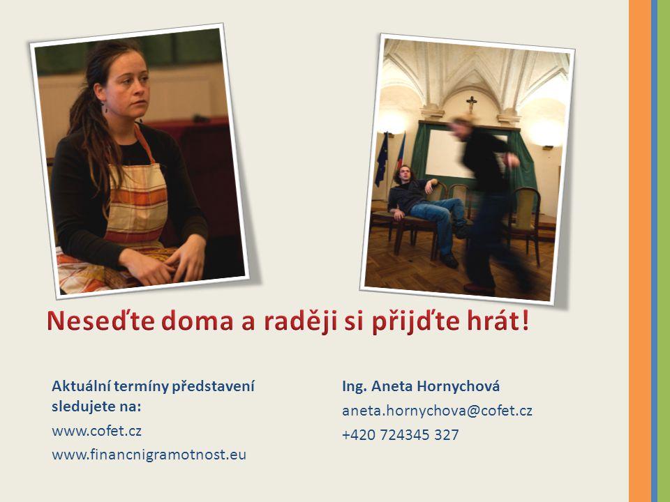 Ing. Aneta Hornychová aneta.hornychova@cofet.cz +420 724345 327 Aktuální termíny představení sledujete na: www.cofet.cz www.financnigramotnost.eu