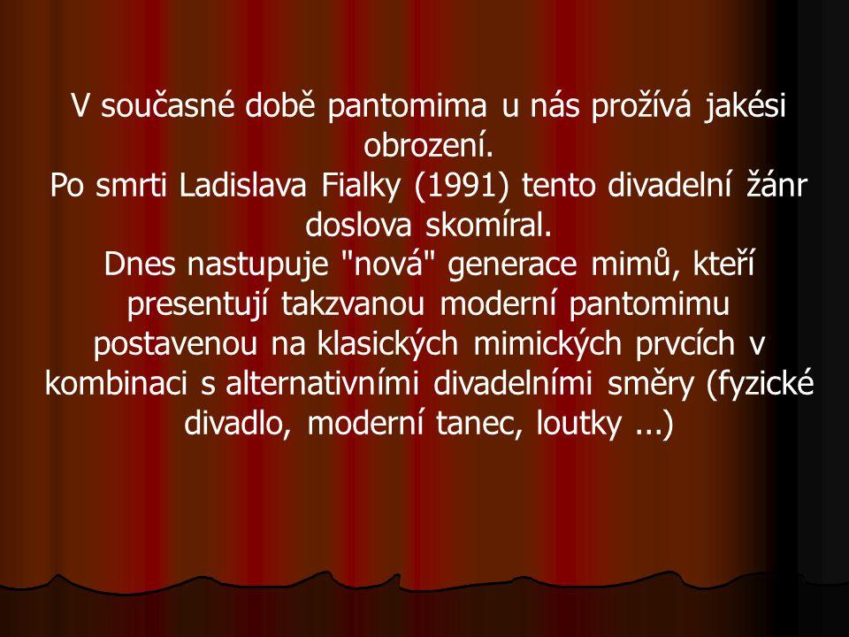V současné době pantomima u nás prožívá jakési obrození. Po smrti Ladislava Fialky (1991) tento divadelní žánr doslova skomíral. Dnes nastupuje