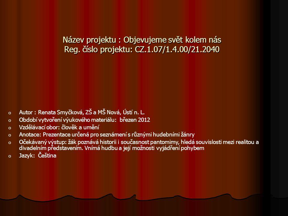 Název projektu : Objevujeme svět kolem nás Reg. číslo projektu: CZ.1.07/1.4.00/21.2040 o o Autor : Renata Smyčková, ZŠ a MŠ Nová, Ústí n. L. o o Obdob