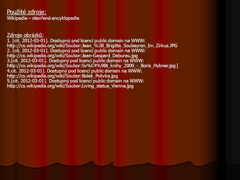 Použité zdroje: Wikipedie – otevřená encyklopedie Zdroje obrázků: 1. [cit. 2012-03-01]. Dostupný pod licencí public domain na WWW: http://cs.wikipedia