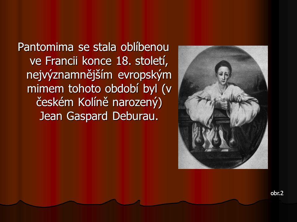 Pantomima se stala oblíbenou ve Francii konce 18. století, nejvýznamnějším evropským mimem tohoto období byl (v českém Kolíně narozený) Jean Gaspard D
