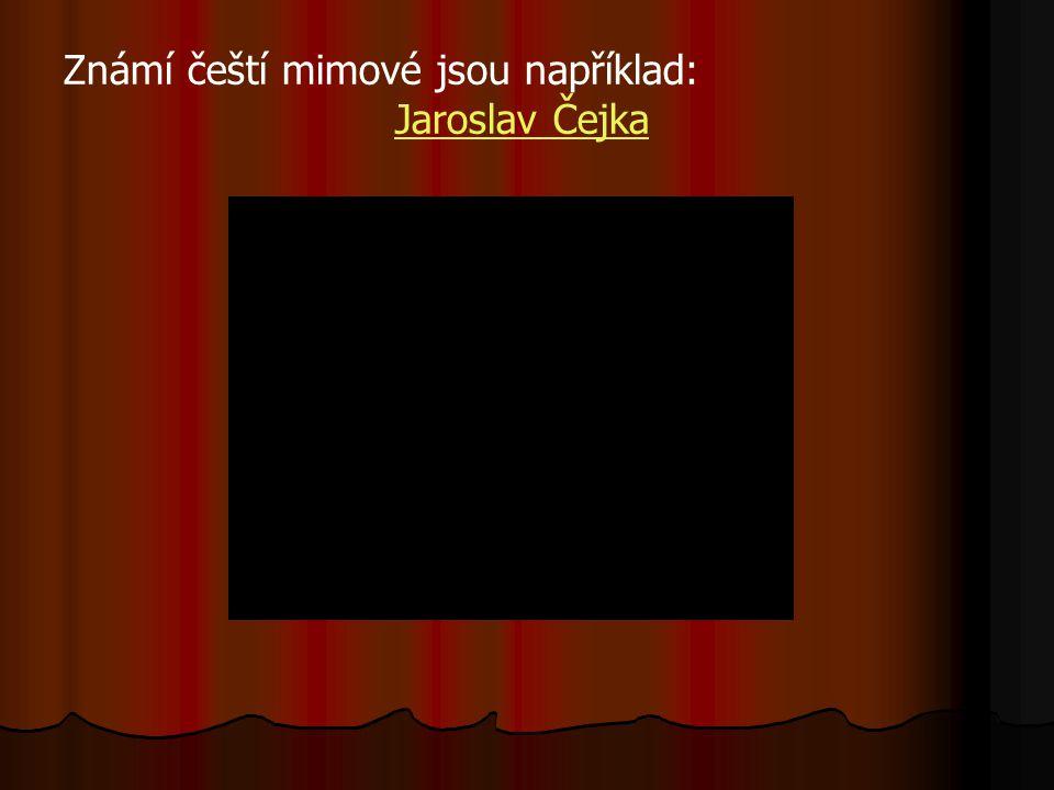 Známí čeští mimové jsou například: Jaroslav Čejka