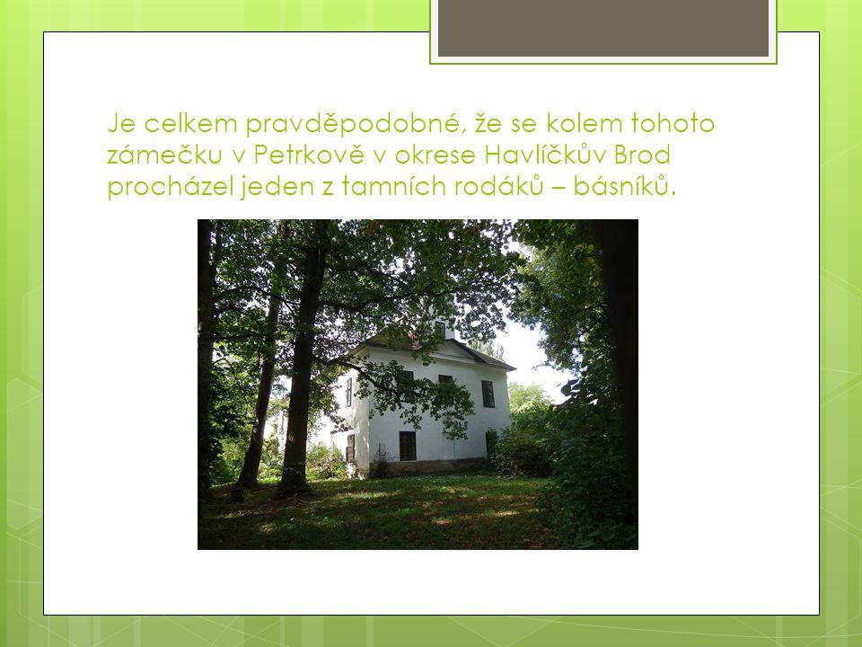 Je celkem pravděpodobné, že se kolem tohoto zámečku v Petrkově v okrese Havlíčkův Brod procházel jeden z tamních rodáků – básníků.